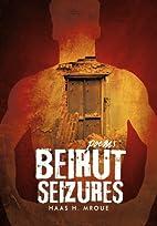 Beirut Seizures by Haas H Mroue