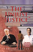 The Unjust Justice: Getting the Truth Out by…