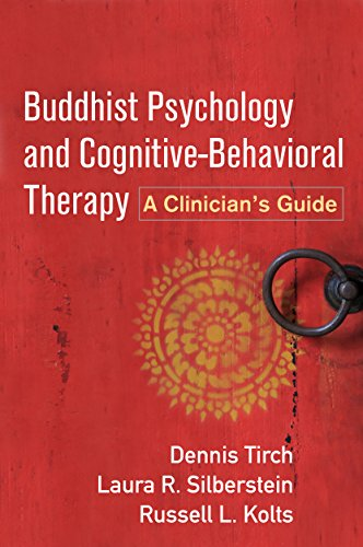 Buddhist Psychology and Cognitive-Behavioral Therapy: A Clinician's Guide, Tirch, Dennis; Silberstein-Tirch, Laura R.; Kolts, Russell L.
