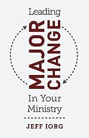 Leading Major Change in Your Ministry av Dr.…
