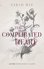 The Complicated Heart: Loving Even When It…