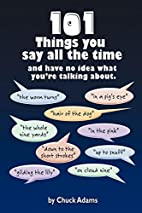 101 Things You Say All The Time: And Have No…