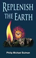 Replenish The Earth by Philip Michael Bulman
