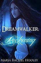 Dreamwalker: Reckoning by Maria Rachel…
