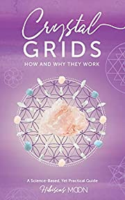 Crystal Grids: How and Why They Work: A…