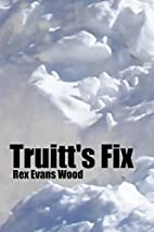 Truitt's Fix by Rex Evans Wood