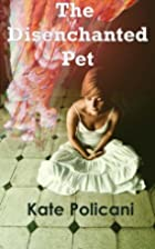 The Disenchanted Pet by Kate Policani