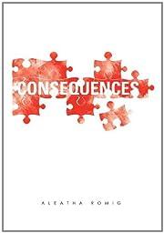 Consequences – tekijä: Aleatha Romig