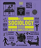 The sociology book / [contributors, Christopher Thorpe, consultant editor, Chris Yuill, consultant editor ; Mitchell Hobbs, Megan Todd, Sarah Tomley, Marcus Weeks]