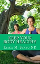 Keep Your Body Healthy: Achieve good health…