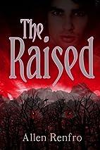 The Raised by Allen Renfro