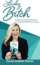 Lucky Bitch: A Guide for Exceptional Women…