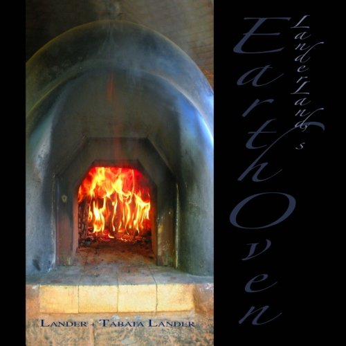 Earth Oven: A Guide to How We Built Our Super-Insulated Earth Oven, Lander, Tom; Lander, Satomi Tabata