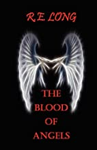 The Blood of Angels by R. E. LONG