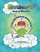 Mortimer's Book of What-Ifs (a…