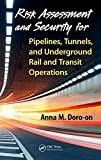 Risk assessment and security for pipelines, tunnels, and underground rail and transit operations / Anna M. Doro-on