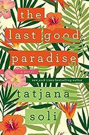 The Last Good Paradise: A Novel av Tatjana…