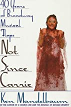 Not Since Carrie: Forty Years of Broadway…