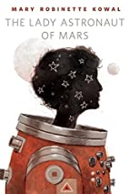 The Lady Astronaut of Mars by Mary Robinette…