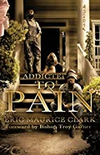 Addicted to Pain by Eric Maurice Clark