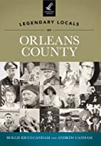 Legendary Locals of Orleans County by Hollis…