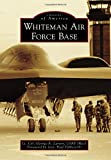 Whiteman Air Force Base / Lt. Col. George A. Larson, USAF (Ret.), foreword by Gen. Paul Tibbets IV
