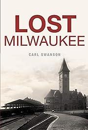 Lost Milwaukee – tekijä: Carl Swanson