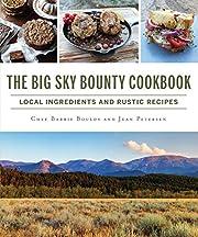 The Big Sky Bounty Cookbook: Local…