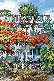 A Tropical Frontier, Tales of Old Florida by…