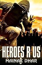 Heroes R Us by Mainak Dhar