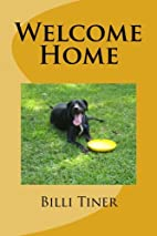 Welcome Home by Billi J Tiner