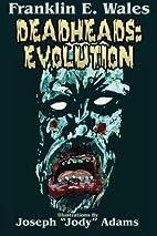 Deadheads: Evolution by Franklin E. Wales