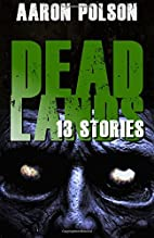 Dead Lands: 13 Stories by Aaron Polson