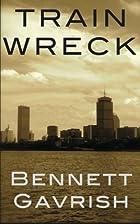 Train Wreck: A Novel by Bennett Gavrish