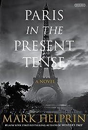 Paris in the Present Tense: A Novel af Mark…