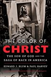 The Color of Christ: The Son of God and the Saga of Race in America book cover
