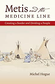 Metis and the Medicine Line: Creating a…
