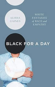 Black for a Day: White Fantasies of Race and…