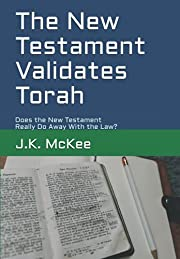 The New Testament Validates Torah: Does the…