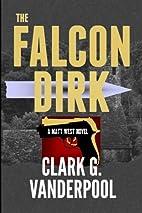 The Falcon Dirk by Clark G. Vanderpool