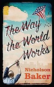 The Way the World Works de Nicholson Baker