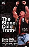 """The stone cold truth / Stone Cold Steve Austin with Jim """"J. R."""" Ross as told to Dennis A. Brent ; foreword by Vince McMahon"""