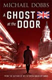 A ghost at the door / Michael Dobbs