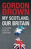 My Scotland, our Britain : a future worth sharing / Gordon Brown
