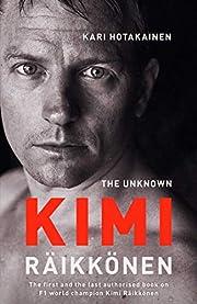 The Unknown Kimi Raikkonen af Kari…
