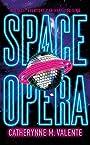 Space Opera - Catherynne M. Valente (author)