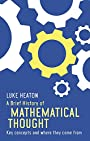 A Brief History of Mathematical Thought: Key concepts and where they come from (Brief Histories) - Luke Heaton (author)