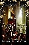 Agnes Sorel : mistress of beauty / HRH Princess Michael of Kent