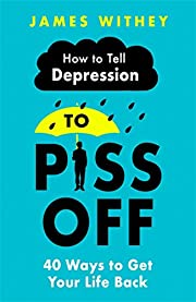 How To Tell Depression to Piss Off: 40 Ways…