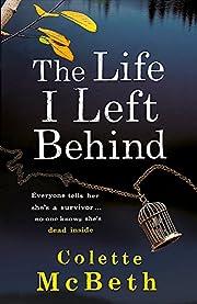 The Life I Left Behind por Colette McBeth